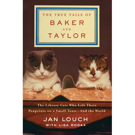 The True Tails of Baker and Taylor : The Library Cats Who Left Their Pawprints on a Small Town . . . and the (Parts Of The Library And Their Meaning)