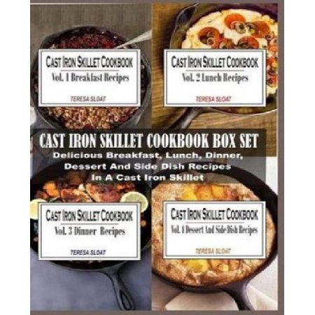 Cast Iron Skillet Cookbook Box Set  Delicious Breakfast  Lunch  Dinner  Dessert And Side Dish Recipes In A Cast Iron Skillet  4 Books In 1