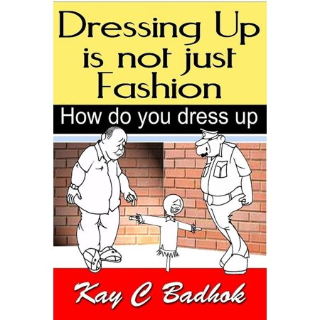 Dressing up is not just fashion- How do you dress up - eBook