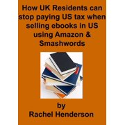How UK Residents Can Stop Paying US Tax When Selling Ebooks in US Using Amazon and Smashwords - eBook