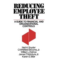 Reducing Employee Theft : A Guide to Financial and Organizational Controls