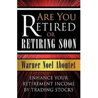 Are You Retired or Retiring Soon? : Enhance Your Retirement Income by Trading Stocks