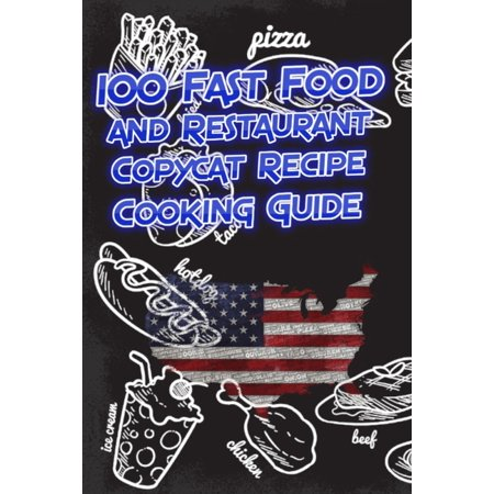 100 Fast Food and Restaurant Copycat Recipe Cooking Guide: Your Favorite Fast Food and Resturant Receipes Copies Directly From The Source To (Fast Food Restaurant Scavenger Hunt Answer Key)