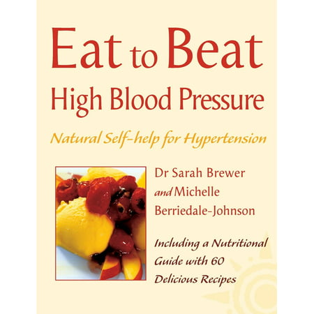 High Blood Pressure: Natural Self-Help for Hypertension, Including 60 Recipes (Eat to