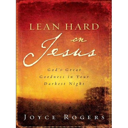 Lean Hard on Jesus: God's Great Goodness in Your Darkest Night - eBook