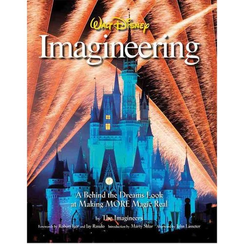 Walt Disney Imagineering: A Behind the Dreams Look at Making MORE Magic Real