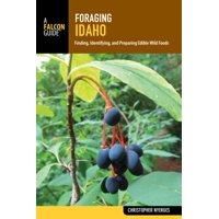 Foraging Idaho : Finding, Identifying, and Preparing Edible Wild Foods