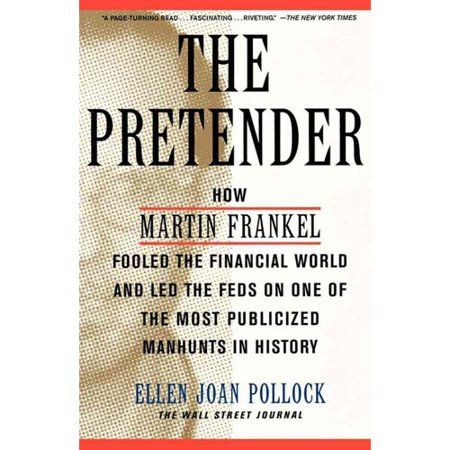 The Pretender  How Martin Frankel Fooled The Financial World And Led The Feds On One Of The Most Publicized Manhunts In History