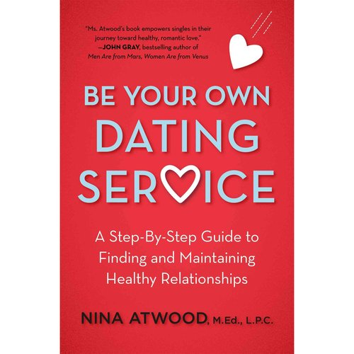 Be Your Own Dating Service: A Step-By-Step Guide to Finding and Maintaining Health Relationships