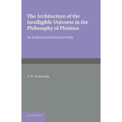 The Architecture of the Intelligible Universe in the Philosophy of Plotinus: An Analytical and Historical Study