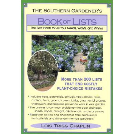 The Southern Gardener's Book of Lists : The Best Plants for All Your Needs, Wants, and (List Of Best Firewood)