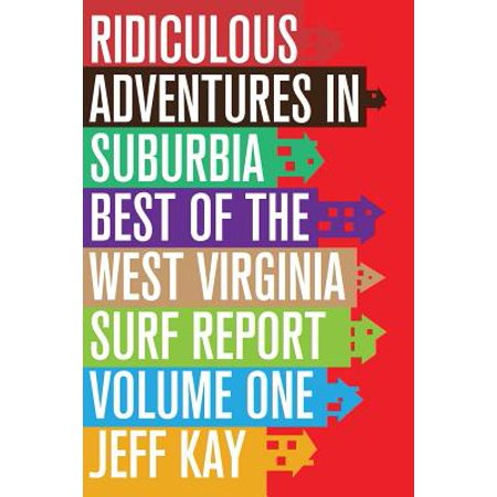 Ridiculous Adventures in Suburbia : Best of the West Virginia Surf Report, Volume