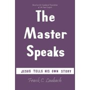 The Master Speaks : Jesus Tells His Own Story