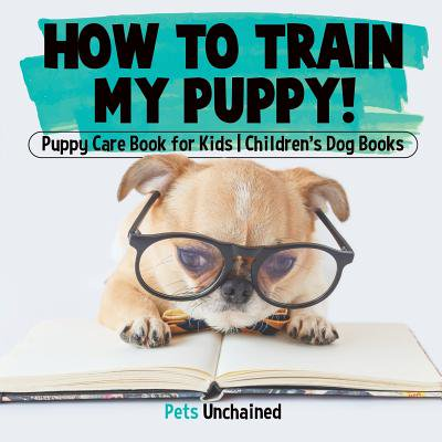 How to Train My Puppy! Puppy Care Book for Kids Children's Dog