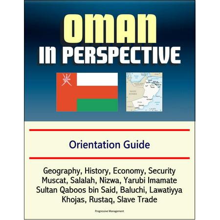 Oman in Perspective: Orientation Guide: Geography, History, Economy, Security, Muscat, Salalah, Nizwa, Yarubi Imamate, Sultan Qaboos bin Said, Baluchi, Lawatiyya, Khojas, Rustaq, Slave Trade - (The Sultan Of Oman Lives In Zanzibar Now)