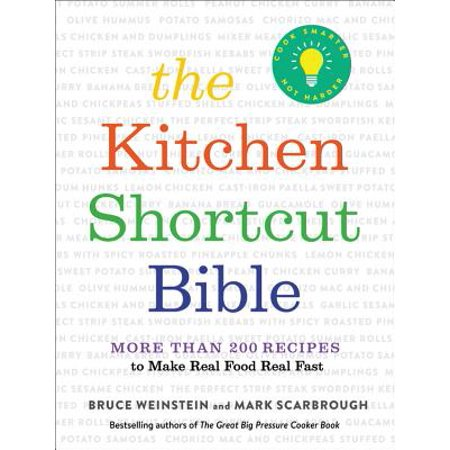 The Kitchen Shortcut Bible : More than 200 Recipes to Make Real Food Real
