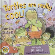 Turtles Are Really Cool! : A Book About Kindness