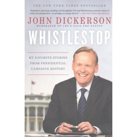 Whistlestop : My Favorite Stories from Presidential Campaign History