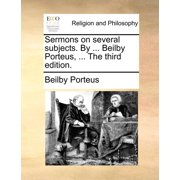 Sermons on Several Subjects. by ... Beilby Porteus, ... the Third Edition.