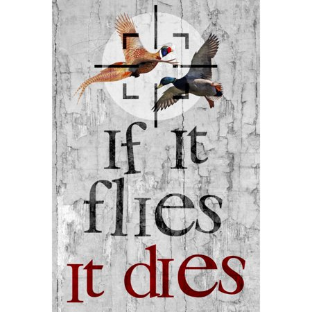Aluminum Metal If It Flies It Dies Quote Flying Birds Picture Shooting Hunting Sign Large Sign, 12x18 ()