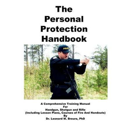 The Personal Protection Handbook : A Comprehensive Training Manual for Handgun, Shotgun &