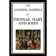 The Gnostic Gospels of Thomas, Mary & John - eBook