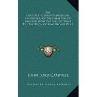 The Lives of the Lord Chancellors and Keepers of the Great Seal of England from the Earliest Times Till the Reign of King George IV V1