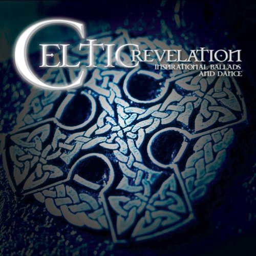 Celtic Revelation: Inspirational Ballads And Dance