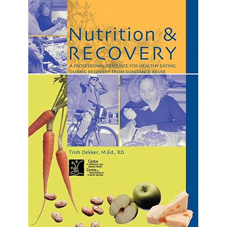 Nutrition Recovery - Nutrition & Recovery : A Professional Resource for Healthy Eating During Recovery from Substance Abuse