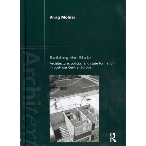 Building the State: Architecture, Politics, and State Formation in Post-War Central Europe