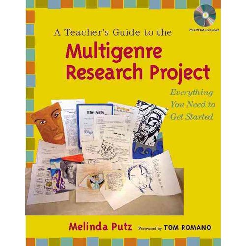 A Teacher's Guide to the Multigenre Research Project: Everything You Need to Get Started [With CDROM]