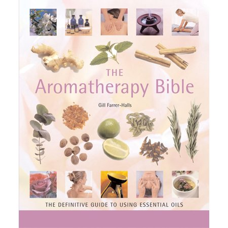 The Aromatherapy Bible : The Definitive Guide to Using Essential Oils (Yoga The Essential 3 Hour Guide)