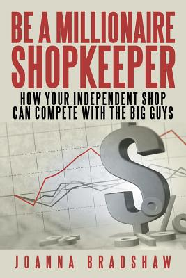 Be a Millionaire Shopkeeper: How Your Independent Shop Can Compete with the Big Guys