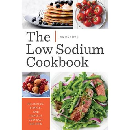 Low Sodium Cookbook : Delicious, Simple, and Healthy Low-Salt Recipes