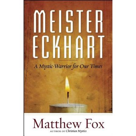 Meister Eckhart : A Mystic-Warrior for Our Times (Best Of Meister Eckhart)
