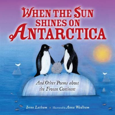 When the Sun Shines on Antarctica : And Other Poems about the Frozen Continent - When Does Frozen 2 Come Out
