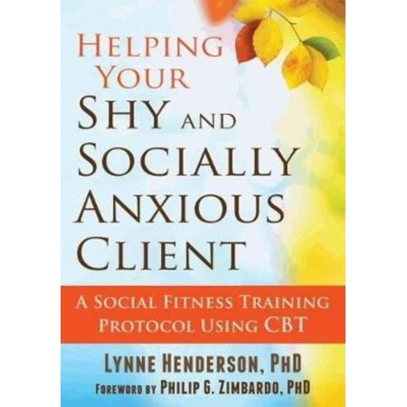 Helping Your Shy and Socially Anxious Client : A Social Fitness Training Protocol Using CBT