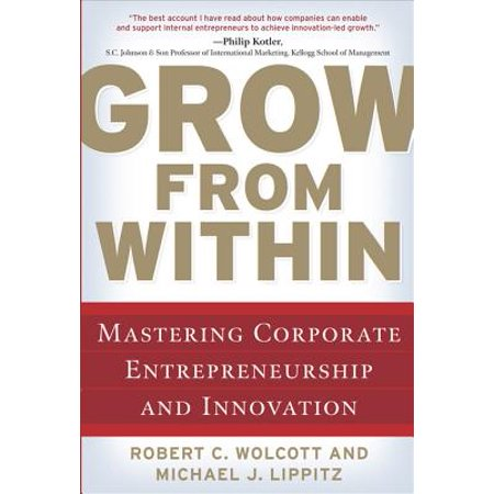 Grow from Within: Mastering Corporate Entrepreneurship and Innovation - (Corporate Entrepreneurship And Innovation At Google Inc)