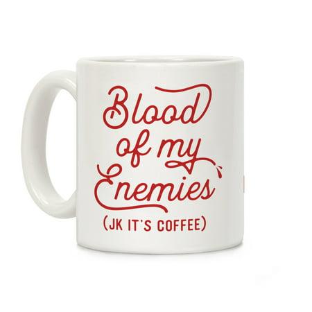 Blood Of My Enemies White 11 Ounce Ceramic Coffee Mug by LookHUMAN - Pastel 11 Ounce Mug