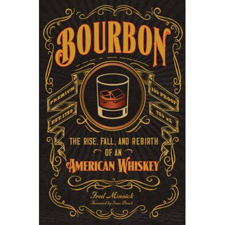 Bourbon : The Rise, Fall, and Rebirth of an American