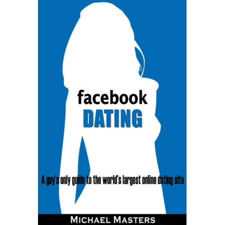 Facebook Dating: A guy's only guide to the world's largest online dating site - eBook - Online Trading Sites