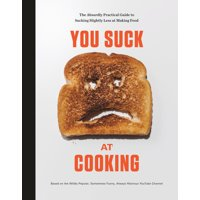 You Suck at Cooking : The Absurdly Practical Guide to Sucking Slightly Less at Making Food: A Cookbook (Hardcover)