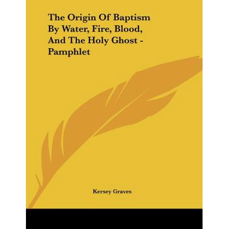 The Origin of Baptism by Water, Fire, Blood, and the Holy Ghost - (Baptism Of Fire And The Holy Ghost)