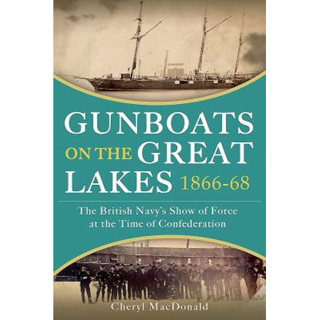 Gunboats On The Great Lakes 1866 68  The British Navys Show Of Force At The Time Of Confederation