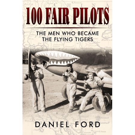 - 100 Fair Pilots: The Men Who Became the Flying Tigers - eBook