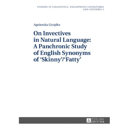 On Invectives In Natural Language  A Panchronic Study Of English Synonyms Of  Skinny  Fatty