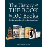 The History of the Book in 100 Books : The Complete Story, from Egypt to E-Book