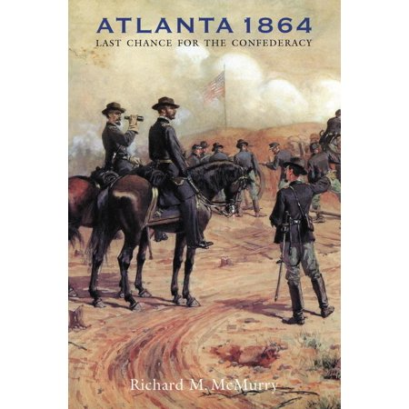 Atlanta 1864 : Last Chance for the Confederacy (Flags Of The Confederacy The Richard Rollins)