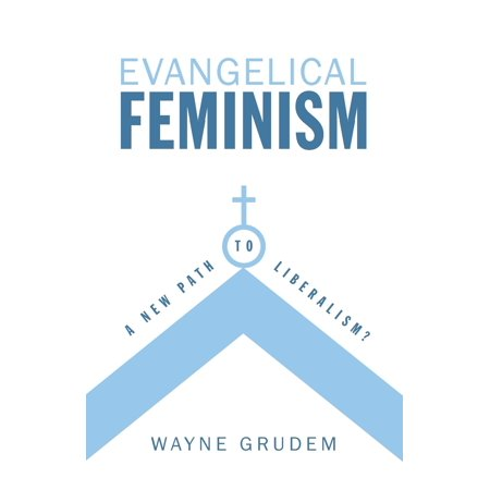 Evangelical Feminism : A New Path to Liberalism? (Defending Liberalism)