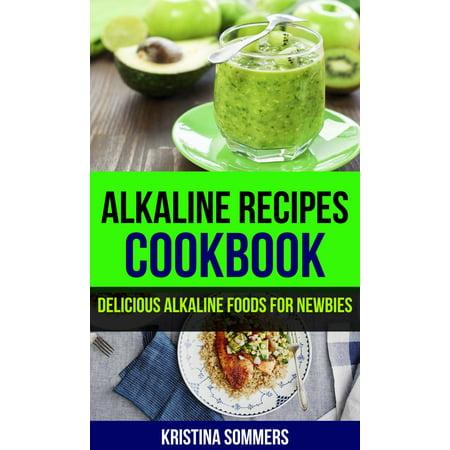 Alkaline Recipes Cookbook: Delicious Alkaline Foods For Newbies -